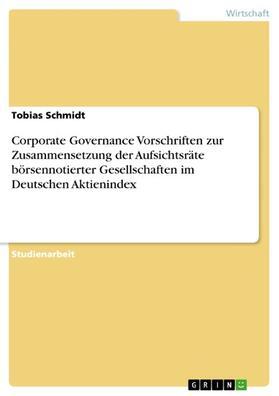 Schmidt | Corporate Governance Vorschriften zur Zusammensetzung der Aufsichtsräte börsennotierter Gesellschaften im Deutschen Aktienindex | E-Book | sack.de