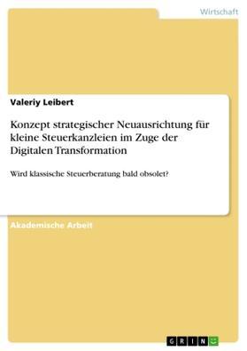 Konzept strategischer Neuausrichtung für kleine Steuerkanzleien im Zuge der Digitalen Transformation | Buch | sack.de