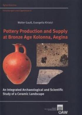 Gauß / Kiriatzi   Pottery Production and Supply at Bronze Age Kolonna, Aegina   Buch