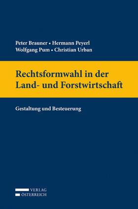 Brauner / Peyerl / Pum   Rechtsformwahl in der Land- und Forstwirtschaft (f. Österreich)   Buch   sack.de