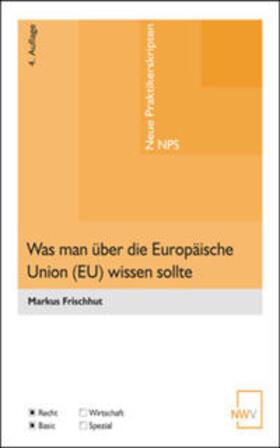 Frischhut | Was man über die Europäische Union (EU) wissen sollte | Buch | sack.de