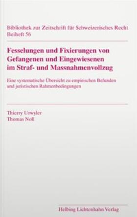 Urwyler / Noll   Fesselungen und Fixierungen von Gefangenen und Eingewiesenen im Straf- und Massnahmenvollzug   Buch   sack.de