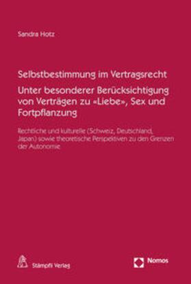 Hotz | Selbstbestimmung im Vertragsrecht Unter besonderer Berücksichtigung von Verträgen zu «Liebe», Sex und Fortpflanzung | Buch | sack.de