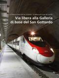 AlpTransit Gotthard AG |  Via libera alla Galleria di base del San Gottardo (Volume 3) | Buch |  Sack Fachmedien