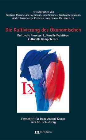 Gmeiner / Hochmann / Hurrelmann | Die Kultivierung des Ökonomischen | Buch | sack.de