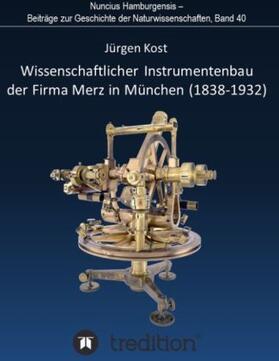 Wolfschmidt / Kost | Wissenschaftlicher Instrumentenbau der Firma Merz in München (1838–1932). | Buch | Sack Fachmedien