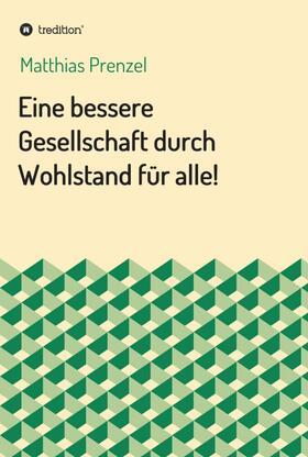 Prenzel | Eine bessere Gesellschaft durch Wohlstand für alle! | Buch | Sack Fachmedien