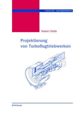Grieb | Projektierung von Turboflugtriebwerken | Buch