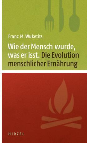 Wuketits   Wie der Mensch wurde, was er isst   Buch   sack.de