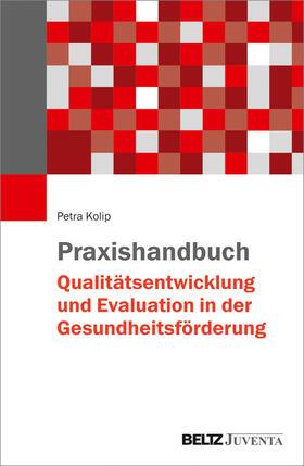 Kolip   Praxishandbuch Qualitätsentwicklung und Evaluation in der Gesundheitsförderung   Buch   sack.de