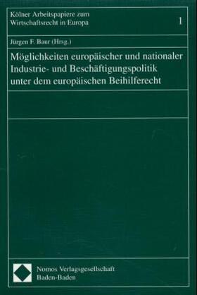 Baur | Möglichkeiten europäischer und nationaler Industrie- und Beschäftigungspolitik unter dem europäischen Beihilferecht | Buch | Sack Fachmedien