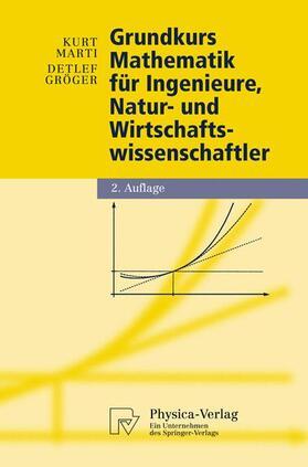 Marti / Gröger | Grundkurs Mathematik für Ingenieure, Natur- und Wirtschaftswissenschaftler | Buch | sack.de