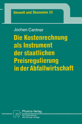Cantner | Die Kostenrechnung als Instrument der staatlichen Preisregulierung in der Abfallwirtschaft | Buch | sack.de