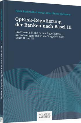 Buchmüller / Beekmann / Haas | OpRisk-Regulierung der Banken nach Basel III | Buch | sack.de