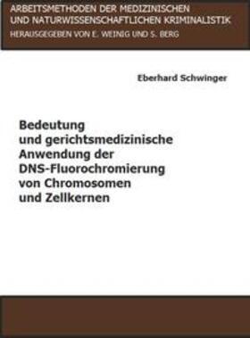 Schwinger / Weinig / Berg | Bedeutung und gerichtsmedizinische Anwendung der DNS-Fluorochromierung von Chromosomen und Zellkernen | Buch | sack.de