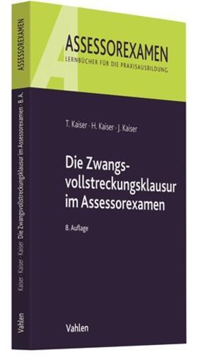 Kaiser / Kaiser / Kaiser | Die Zwangsvollstreckungsklausur im Assessorexamen | Buch | sack.de