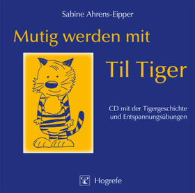 Ahrens-Eipper | Mutig werden mit Til Tiger, 1 Audio-CD | Sonstiges | sack.de