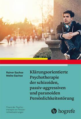 Sachse / Sachse | Klärungsorientierte Psychotherapie der schizoiden, passiv-aggressiven und paranoiden Persönlichkeitsstörung | Buch | sack.de