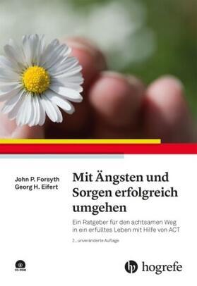 Forsyth / Eifert | Mit Ängsten und Sorgen erfolgreich umgehen, m. CD-ROM | Buch | sack.de