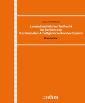 Lang / Rothbrust | Landesbezirkliches Tarifrecht im Bereich des Kommunalen Arbeitgeberverbandes Bayern | Loseblattwerk | sack.de