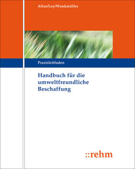 Ley / Altus / Müller | Handbuch für die umweltfreundliche Beschaffung | Loseblattwerk | sack.de