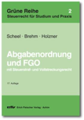 Scheel / Brehm / Holzner   Abgabenordnung und Finanzgerichtsordnung   Buch