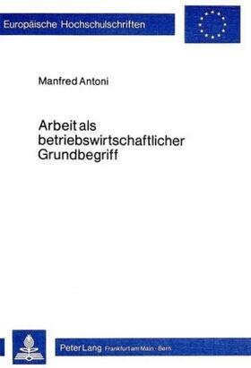 Antoni   Arbeit als betriebswirtschaftlicher Grundbegriff   Buch   sack.de