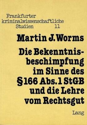 Die Bekenntnisbeschimpfung im Sinne des § 166 Abs. 1 StGB und die Lehre vom Rechtsgut   Buch   sack.de