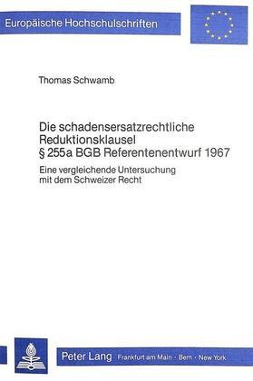 Schwamb | Die schadensersatzrechtliche Reduktionsklausel 255 a BGB Referentenentwurf 1967 | Buch | sack.de