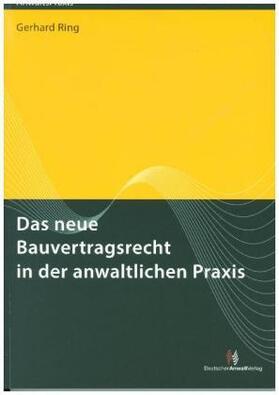 Ring   Das neue Bauvertragsrecht in der anwaltlichen Praxis   Buch   Sack Fachmedien