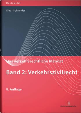 Schneider | Das verkehrsrechtliche Mandat, Band 2: Verkehrszivilrecht | Buch | sack.de