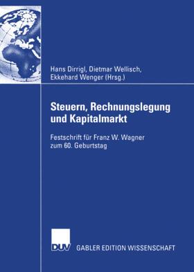 Dirrigl / Wenger / Wellisch | Steuern, Rechnungslegung und Kapitalmarkt | Buch | sack.de