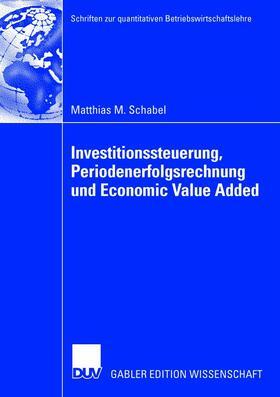 Schabel | Investitionssteuerung, Periodenerfolgsrechnung und Economic Value Added | Buch | sack.de
