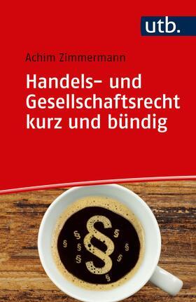 Zimmermann | Handels- und Gesellschaftsrecht kurz und bündig | Buch | sack.de