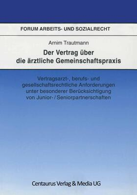 Trautmann | Der Vertrag über die ärztliche Gemeinschaftspraxis | Buch | sack.de