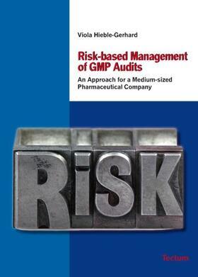 Hieble-Gerhard | Risk-based Management of GMP Audits | Buch | sack.de