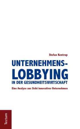 Kentrup | Unternehmenslobbying in der Gesundheitswirtschaft | Buch | sack.de