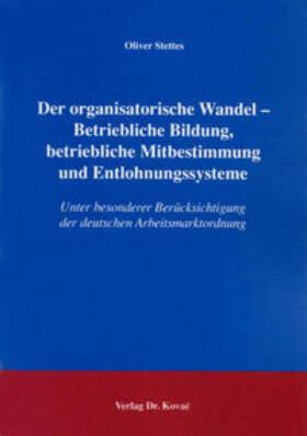Stettes | Der organisatorische Wandel - Betriebliche Bildung, betriebliche Mitbestimmung und Entlohnungssysteme | Buch | sack.de