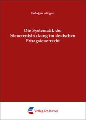 Atilgan | Die Systematik der Steuerentstrickung im deutschen Ertragsteuerrecht | Buch