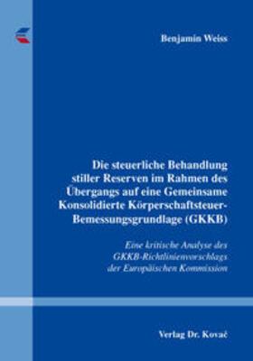Weiss | Die steuerliche Behandlung stiller Reserven im Rahmen des Übergangs auf eine Gemeinsame Konsolidierte Körperschaftsteuer-Bemessungsgrundlage (GKKB) | Buch | sack.de