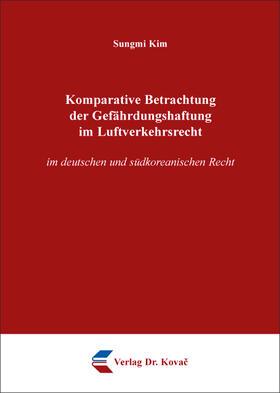 Kim   Komparative Betrachtung der Gefährdungshaftung im Luftverkehrsrecht   Buch   sack.de