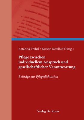 Ketelhut / Prchal | Pflege zwischen individuellem Anspruch und gesellschaftlicher Verantwortung | Buch | sack.de