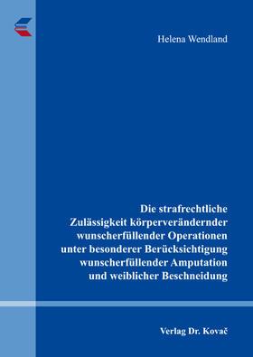 Wendland | Die strafrechtliche Zulässigkeit körperverändernder wunscherfüllender Operationen unter besonderer Berücksichtigung wunscherfüllender Amputationen und weiblicher Beschneidung | Buch | sack.de