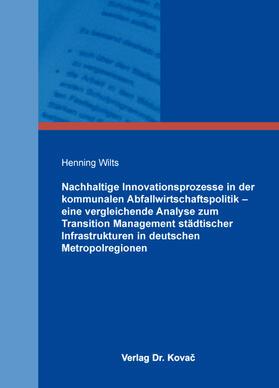 Wilts | Nachhaltige Innovationsprozesse in der kommunalen Abfallwirtschaftspolitik – eine vergleichende Analyse zum Transition Management städtischer Infrastrukturen in deutschen Metropolregionen | Buch | sack.de