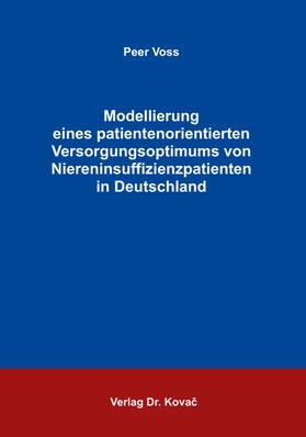 Voss | Modellierung eines patientenorientierten Versorgungsoptimums von Niereninsuffizienzpatienten in Deutschland | Buch | sack.de