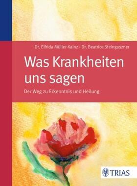 Müller-Kainz / Steingaszner | Was Krankheiten uns sagen | Buch | sack.de