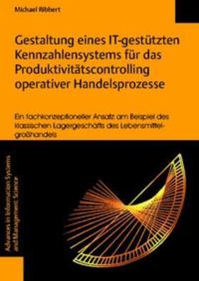 Ribbert | Gestaltung eines IT-gestützten Kennzahlensystems für das Produktivitätscontrolling operativer Handelsprozesse | Buch | sack.de
