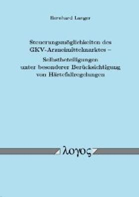 Langer   Steuerungsmöglichkeiten des GKV-Arzneimittelmarktes - Selbstbeteiligungen unter besonderer Berücksichtigung von Härtefallregelungen   Buch   sack.de