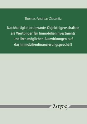 Ziesenitz   Nachhaltigkeitsrelevante Objekteigenschaften als Wertbilder für Immobilieninvestments und ihre möglichen Auswirkungen auf das Immobilienfinanzierungsgeschäft   Buch   sack.de