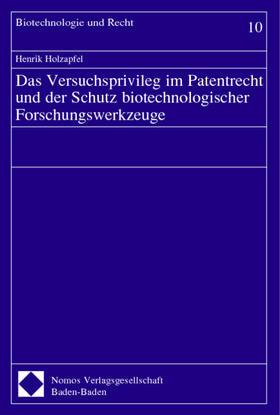 Holzapfel | Das Versuchsprivileg im Patentrecht und der Schutz biotechnologischer Forschungswerkzeuge | Buch | sack.de